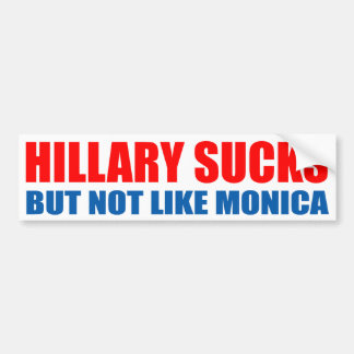 """HILLARY SUCKS, BUT NOT LIKE MONICA"" BUMPER STICKER"