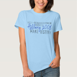 Hillary- Well-Behaved Women Rarely Make History T Shirts