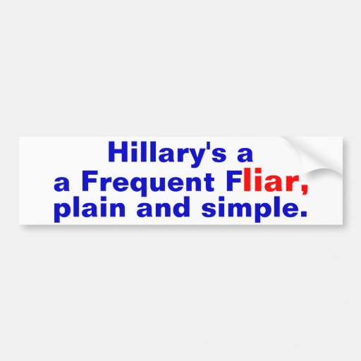 Hillary's a frequent liar, plain and simple sticke bumper sticker