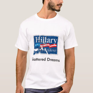 Hillary's Shattered Dreams T-Shirt