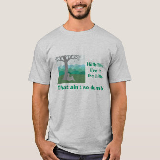 Hillbilly in the hills. T-Shirt