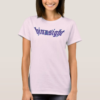 Hindsight for the Ladies T-Shirt