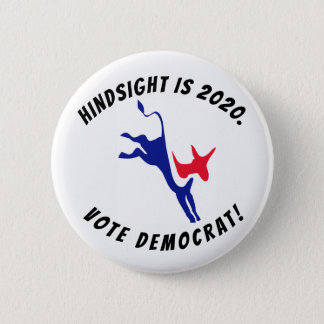Hindsight is 2020, Vote Democrat button