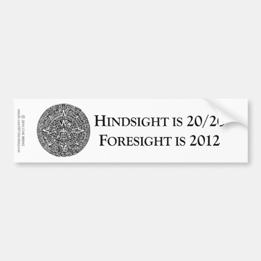 Hindsight is 20/20 Foresight is 2012 Bumper Stickers