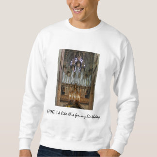 HINT: I'd like this for my birthday - Rodez organ Sweatshirt