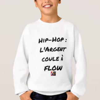 HIP-HOP: The MONEY RUNS With FLOW - Word games Sweatshirt