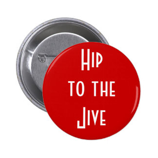 """""""Hip to the Jive"""" Button"""