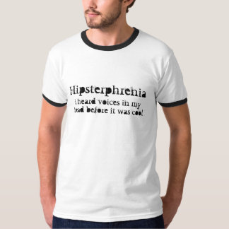 Hipsterphrenia: i heard voices before it was cool T-Shirt