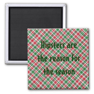 Hipsters are the reason for the season square magnet