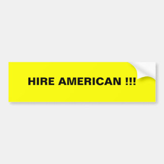 HIRE AMERICAN !!! BUMPER STICKER