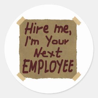 Hire Me, I'm Your Next Employee Round Sticker