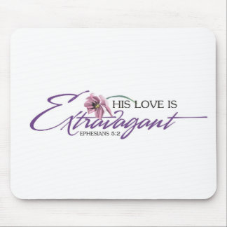His Love is Extravagant Mousepad