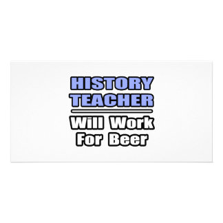 History Teacher...Will Work For Beer Photo Card Template