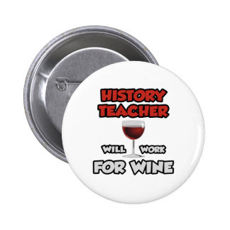 History Teacher Will Work For Wine Buttons