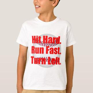Hit Hard Run Fast Turn Left Baseball T-Shirt