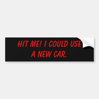 Hit me! I could use a new car. Bumper Sticker