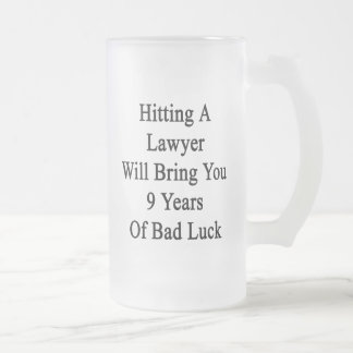 Hitting A Lawyer Will Bring You 9 Years Of Bad Luc Frosted Glass Mug