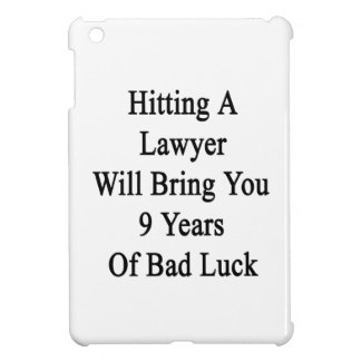 Hitting A Lawyer Will Bring You 9 Years Of Bad Luc iPad Mini Cases