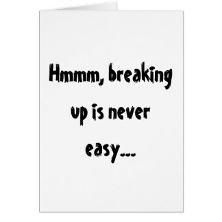 Hmmm, breaking up is never easy... greeting card