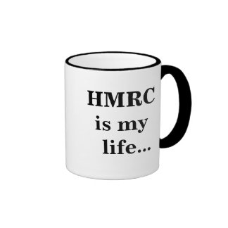 HMRC Is My Life... - Funny UK Tax Slogan and Quote Mug