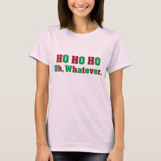 Ho Ho Ho Oh Whatever T-Shirt