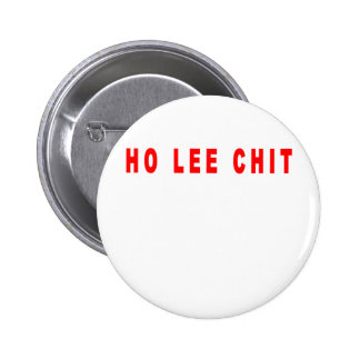 ho lee chit shirt L.png Pinback Buttons
