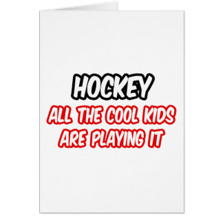 Hockey...All The Cool Kids Are Playing It Card