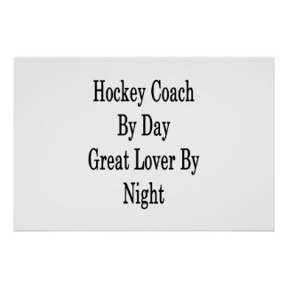 Hockey Coach By Day Great Lover By Night Poster