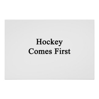 Hockey Comes First Posters