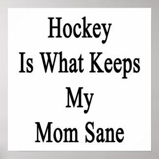 Hockey Is What Keeps My Mom Sane Print