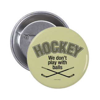 HOCKEY We Don t Play With Balls Button