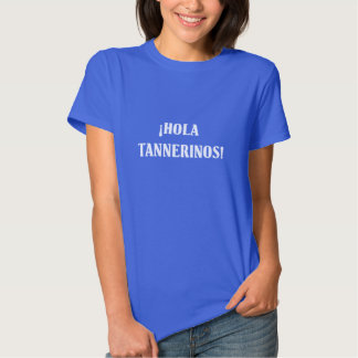 ¡Hola Tannerinos! Shirts
