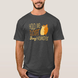Hold Me Closer Tiny Hamster T-Shirt