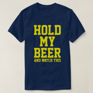 HOLD MY BEER AND WATCH THIS T-Shirt