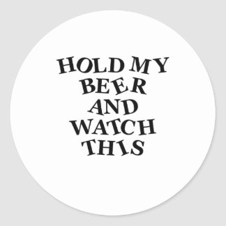 Hold My Beer Classic Round Sticker