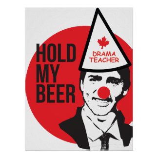 Hold My Beer Funny Justin trudeau Canada Clown Poster