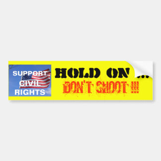 Hold On Don t Shoot BS EDL081514 Bumper Sticker