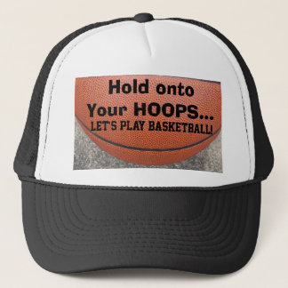 Hold Onto Your Hoops Let's Play Basketball Humor Trucker Hat