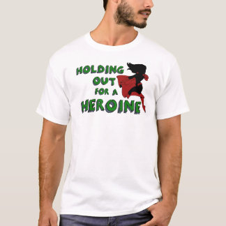 """""""Holding out for a heroine"""" T-Shirt"""