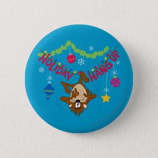 Holiday Hang Up 6 Cm Round Badge