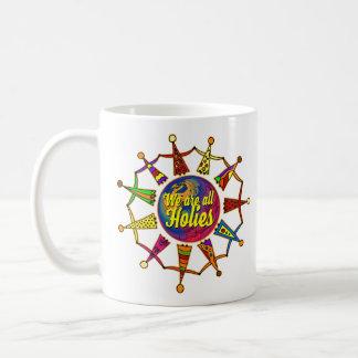 holiES - WE ARE ALL HOLIES + your backgr. Coffee Mug