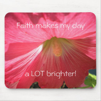 Hollyhock Faith Makes My Day Brighter Mousepad