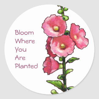Hollyhocks, Art, Bloom Where You Are Planted Round Sticker