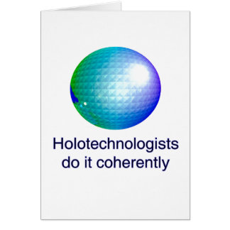 Holotechnologists do it coherently card