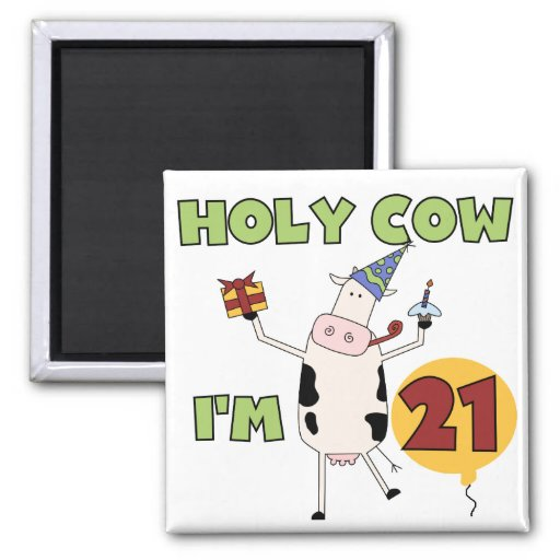 Holy Cow I'm 21 Birthday Tshirts and Gifts Fridge Magnet