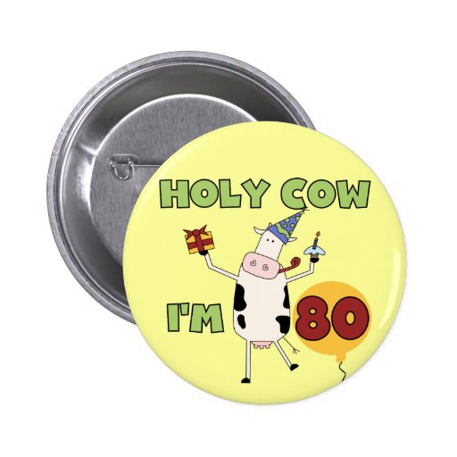Holy Cow I'm 80 Birthday T-shirts and Gifts Button