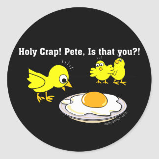 Holy Crap Pete is that you Round Sticker