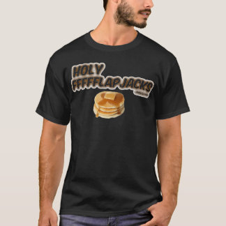 Holy Flapjacks! T-Shirt