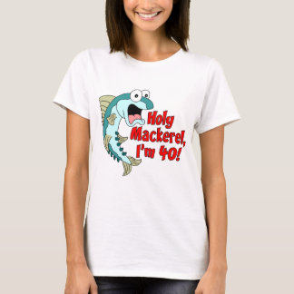Holy Mackerel I'm 40 T-Shirt