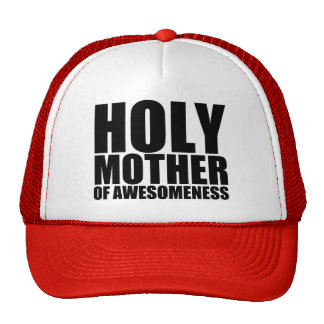Holy Mother of Awesomeness Trucker Cap